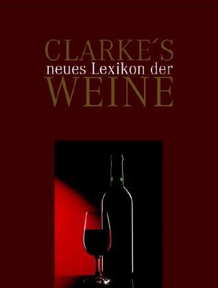 Clarke´s neues Lexikon der Weine