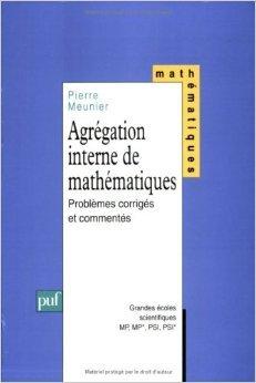 Agrégation interne de mathématiques : Problèmes corrigés de Pierre Meunier ( 1 mai 1998 )