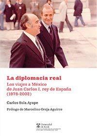 La diplomacia real: Los viajes a México de Juan Carlos I, rey de España (1978-2002) (Instituto de Estudios Latinoamericanos) por Carlos Sola Ayape