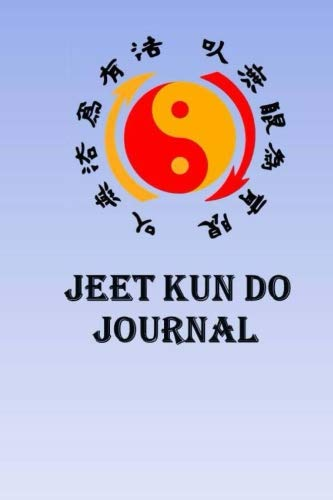 Jeet Kun Do Journal: Keep track of your Jeet Kun Do self defense techniques in this Jeet Kun Do Journal por Lawrence Westfall