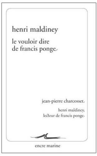 Le Vouloir dire de Francis Ponge: Suivi de Henri Maldiney, lecteur de Francis Ponge