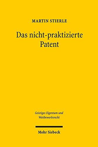 Das nicht-praktizierte Patent (Geistiges Eigentum und Wettbewerbsrecht, Band 139)