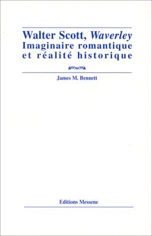 Walter Scott,Waverley : Imaginaire romantique et réalité historique par James-M Bennett