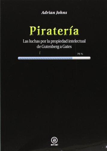 Piratería. Las luchas por la propiedad intelectual de Gutenberg a Gates (Grandes temas)