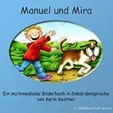 Manuel und Mira, 1 CD-ROM m. Begleitbuch Ein multimediales Bilderbuch in Gebärdensprache. Eine Geschichte über die Freundschaft zwischen einem Jungen und seiner Hündin. Für Windows 95 - XP