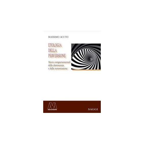Etologia Della Perversione. Teorie Comportamentali Della Dominanza E Della Sottomissione