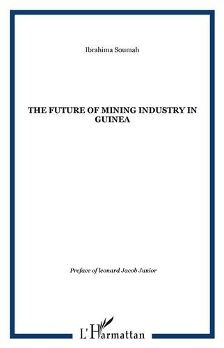 The Future of Mining Industry in Guinea : Edition en anglais par Ibrahima Soumah
