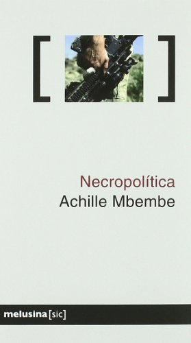 Necropolitica (Sic) por Achille Mbembe (sólo tiene un apellido)
