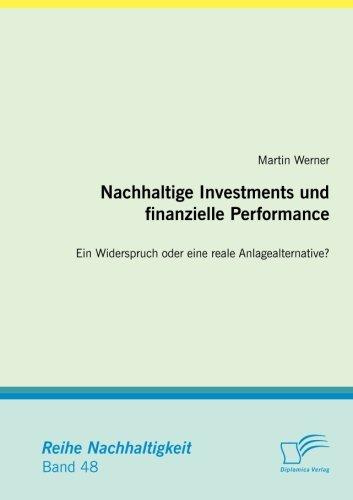Nachhaltige Investments und finanzielle Performance: Ein Widerspruch oder eine reale Anlagealternative?