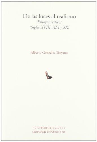 De las luces al realismo: Ensayos críticos (Siglos XVIII, XIX y XX) (Literatura) por Alberto González Troyano