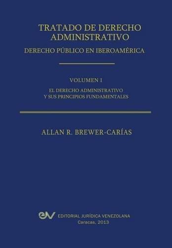 Tratado de Derecho Administrativo. Tomo I. El Derecho Administrativo y Sus Principios Fundamentales por Allan R. Brewer-Carias
