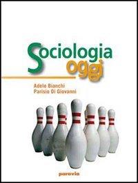 Sociologia oggi. Per i Licei e gli Ist. magistrali