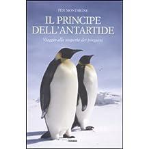 Il principe dell'Antartide. Viaggio alla scoperta dei pinguini