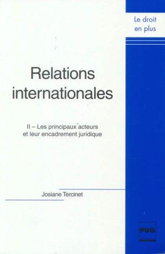 Relations internationales : Tome 2, Les principaux acteurs et leur encadrement juridique