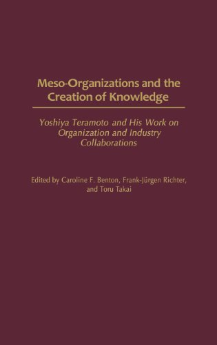 Meso-Organizations and the Creation of Knowledge: Yoshiya Teramoto and His Work on Organization and Industry Collaborations