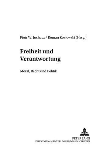 Freiheit und Verantwortung: Moral, Recht und Politik (DIA-LOGOS / Schriften zu Philosophie und Sozialwissenschaften / Studies in Philosophy and Social Sciences, Band 1)