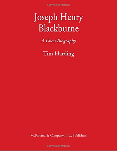 Joseph Henry Blackburne: A Chess Biography por Tim Harding
