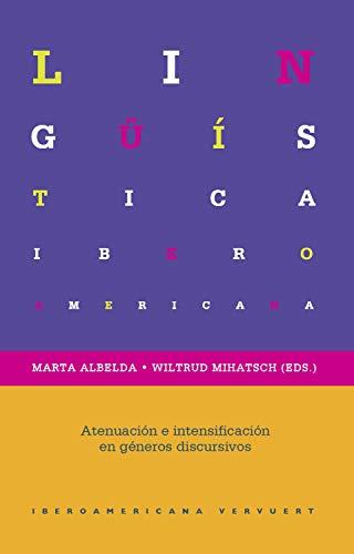 Atenuación e intensificación en diferentes géneros discursivos (Lingüística Iberoamericana nº 65) por Marta Albelda Marco