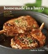 Homemade in a Hurry: More than 300 Shortcut Recipes for Delicious Home Cooked Meals by Andrew Schloss (2006-07-20)