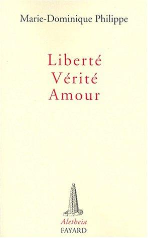 Liberte, verite, amour par Marie-Dominique Philippe