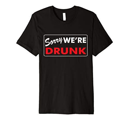 Funny Sorry We 're Drunk Funny T-Shirt Geschenk (Trinken Tee)