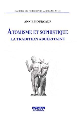 Atomisme et sophistique : La tradition abdéritaine par Annie Hourcade