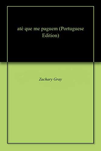 até que me paguem (Portuguese Edition) por Zachary  Gray
