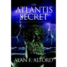 The Atlantis Secret: A Complete Decoding of Plato's Lost Continent by Alan F. Alford (2001-10-15)