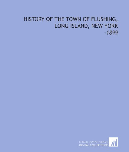History of the Town of Flushing, Long Island, New York: -1899