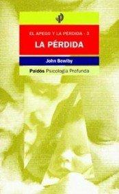 La pérdida: El apego y la pérdida-3 (Psicología profunda) por BOWLBY  JOHN