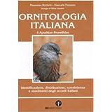Ornitologia italiana. Identificazione, distribuzione, consistenza e movimenti degli uccelli italiani. Con CD Audio