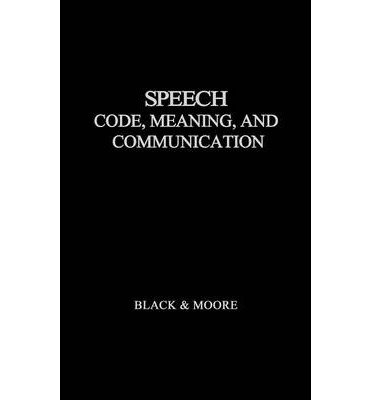 [(Speech: Code, Meaning and Communication)] [Author: John Wilson Black] published on (February, 1973)