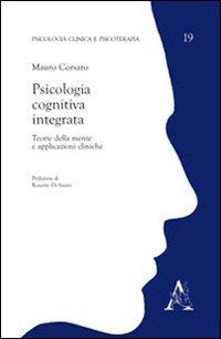 Psicologia cognitiva integrata. Teorie della mente e applicazioni cliniche