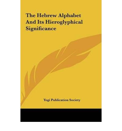 [(The Hebrew Alphabet and Its Hieroglyphical Significance )] [Author: Publication Society Yogi Publication Society] [May-2010]