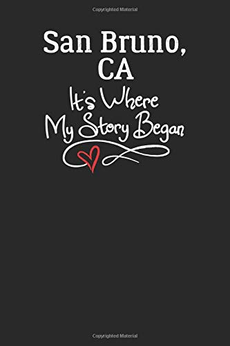 San Bruno, CA It's Where My Story Began: 6x9 San Bruno, CA Notebook Hometown Journal from City of Birth