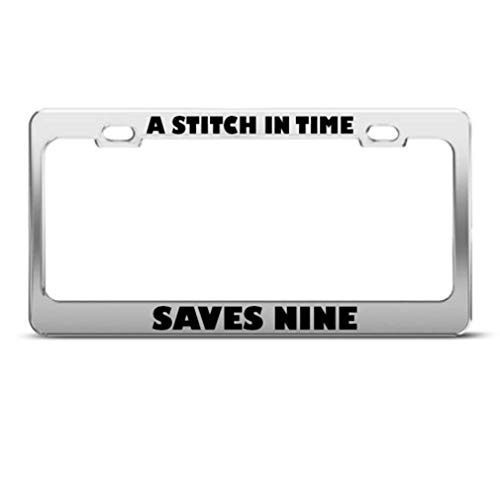 A Stitch In Time Saves Nine Humor License Plate Frame Stainless