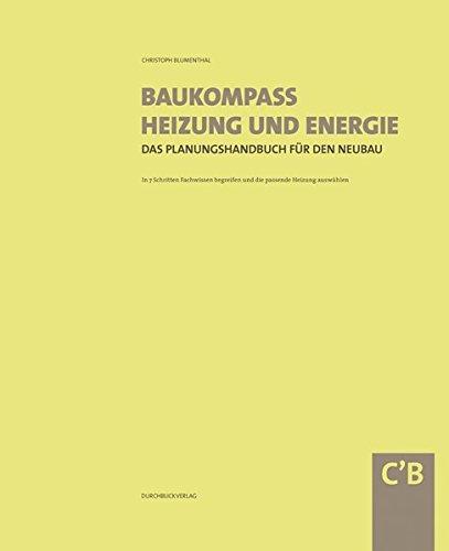 Baukompass Heizung und Energie: Das Planungshandbuch für den Neubau (dazu: Der Werkzeugkoffer). In 7 Schritten Fachwissen begreifen und die passende ... beiden Bände sind nur gemeinsam erhältlich.