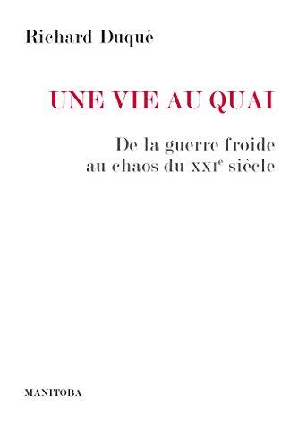 Une vie au Quai: De la guerre froide au chaos du XXIe siècle (Entreprise et société t. 43) par Richard Duqué