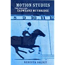 Motion Studies: Time, Space and Eadweard Muybridge
