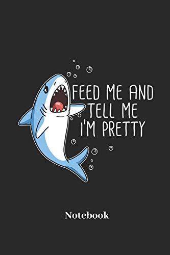 Feed Me And Tell Me I'm Pretty Notebook: Liniertes Notizbuch für Haifisch, Hai und Essen Fans - Notizheft Klatte für Männer, Frauen und Kinder (Haifisch Mann Essen)