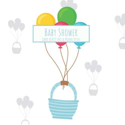 9112ca558c1 Baby Shower - Libro ospiti per la prima festa: Libro di promemoria per  l'ingresso congratulazioni - Con domande creative agli ospiti - Idea Regalo  per ...