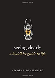 Seeing Clearly: A Buddhist Guide to Life (Guides to the Good Life Series)