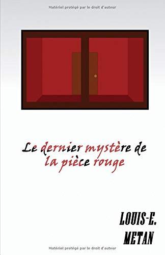 Le dernier mystère de la pièce rouge par Louis-E Metan