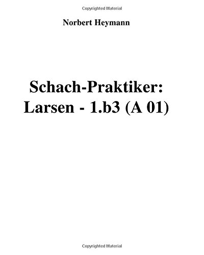 Schach-Praktiker: Larsen - 1.b3 (A 01)