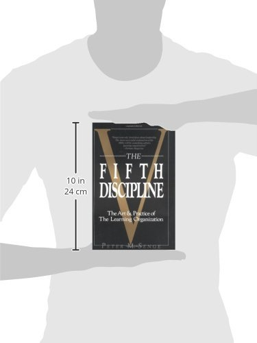 The Fifth Discipline: The Art and Practice of the Learning Organization Peter M. Senge