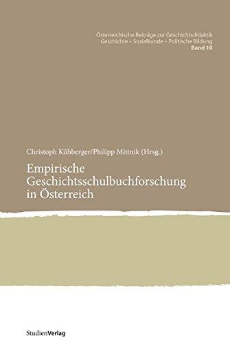 Empirische Geschichtsschulbuchforschung in Österreich (Österreichische Beiträge zur Geschichtsdidaktik. Geschichte - Sozialkunde - Politische Bildung)