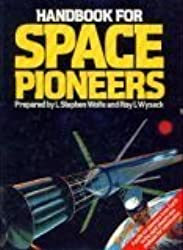 Handbook of Space Pioneers: Guide for Pioneers from Earth to the Eight Planets Now Available for Colonization