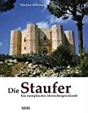 Die Staufer: Ein europäisches Herrschergeschlecht - Manfred Akermann