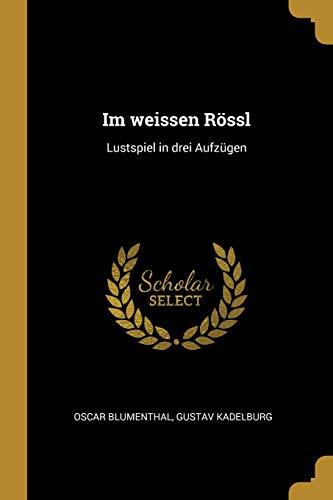 Im Weissen Rössl: Lustspiel in Drei Aufzügen