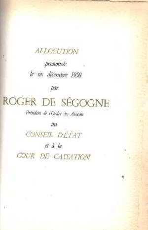 Allocution prononcée le six decembre 1950 par roger de segogne president de l'ordre des avocats au conseil d'etat et à la cour de cassation